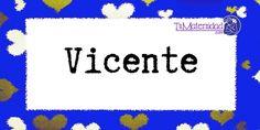 Conoce el significado del nombre Vicente #NombresDeBebes #NombresParaBebes #nombresdebebe - http://www.tumaternidad.com/nombres-de-nino/vicente/