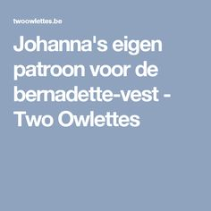 Johanna's eigen patroon voor de bernadette-vest - Two Owlettes