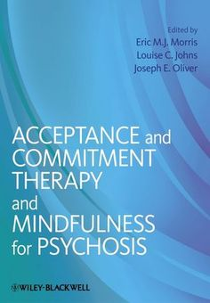 Acceptance and Commitment Therapy for Psychosis: A Highly Valuable Contribution despite Major Flaws by RON UNGER on SEPTEMBER 22, 2013 The c...