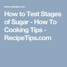 How to Test Stages of Sugar - How To Cooking Tips - RecipeTips.com