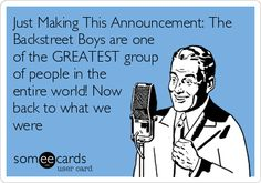 Just Making This Announcement: The Backstreet Boys are one of the GREATEST group of people in the entire world! Now back to what we were.