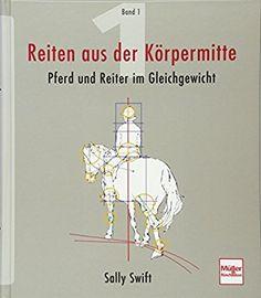 Reiten aus der Körpermitte, Band 1: Pferd und Reiter im Gleichgewicht: Amazon.de: Sally Swift: Bücher