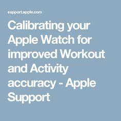 Calibrating your Apple Watch for improved Workout and Activity accuracy - Apple Support
