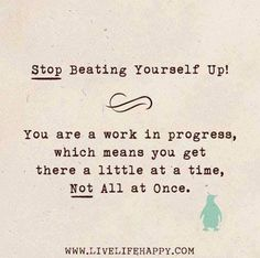 STOP beating yourself up!!