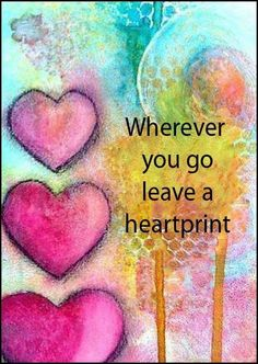 Wherever you go, leave a heartprint ♥