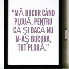 E bine sa te bucuri cand ploua! Qoutes, Funny Quotes, Funny Times, Writing Help, Word Art, Haha, Touching You, Messages, Thoughts