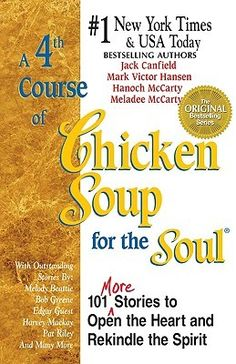 A 4th Course of Chicken Soup for the Soul: 101 Stories to Open the Heart and Rekindle the Soul