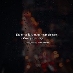 The most dangerous heart disease: strong memory. Nizar Qabbani via (http://ift.tt/2lAqgmH)