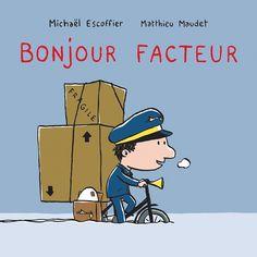 Bonjour facteur  de Michaël Escoffier, illustré par Matthieu Maudet  L'école des loisirs, dans la collection Loulou & Cie