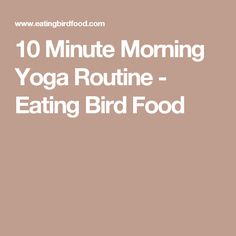 10 Minute Morning Yoga Routine - Eating Bird Food