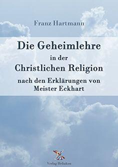 Die Geheimlehre in der Christlichen Religion nach den Erklärungen von Meister Eckharts von Franz Hartmann