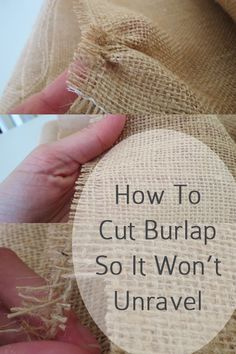 Here is the trick to cutting burlap with scissors. Choose a thread line that you want to be your edge. Pull on that thread until you have pulled it all the way out, and you have a long strip where the thread once was. You may need to use your scissors a few times to get the thread out all the way. Then cut fabric in the open space.