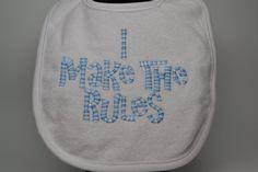 Custom Embroidered  Baby Bib - I MAKE the RULES, Baby Boy Bib, Personalized Baby Bib, Adorable Baby Bib, Baby Shower Gift by StaziesStitchsNStuff on Etsy