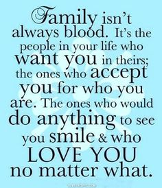 Family isn't always blood! Couldn't be more true!!!!