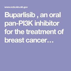 Buparlisib , an oral pan-PI3K inhibitor for the treatment of breast cancer…
