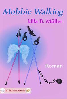 Mobbic Walking - Ulla B. Müller - Liebe - Humor - An zwei Dingen kommt Mona nicht vorbei: An ihren fünfzigsten Geburtstag und der Fitnessgranate, die es auf ihren Arbeitsplatz abgesehen hat.