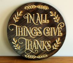Wood Thanksgiving Sign - Give Thanks Round Sign - Fall Sign - In All Things Give Thanks Wood Carved Sign - Engraved Wood Autum Decor by Gratefulheartdesign on Etsy