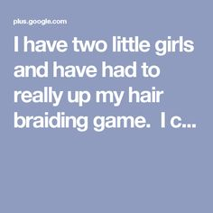 I have two little girls and have had to really up my hair braiding game. I c...