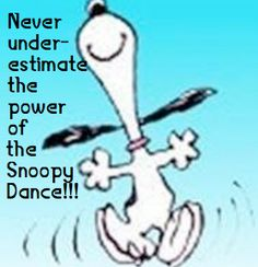 Snoopy dance. . . .  be open to moments of pure joy and celebration