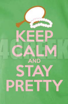 Keep Calm and Stay Pretty!  #AKA1908
