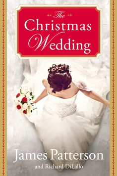 James Patterson & Richard DiLallo - The Christmas Wedding / https://www.goodreads.com/book/show/10844125-the-christmas-wedding?from_search=true&search_version=service