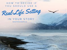 How to Decide if You Should Use a Real-Life Setting in Your Story - Helping Writers Become Authors