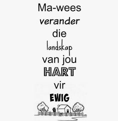 Afrikaanse Inspirerende Gedagtes & Wyshede: Ma-wees verander die landskap van jou hart vir ewi... Mother Quotes, Mom Quotes, Sign Quotes, Qoutes, Afrikaanse Quotes, Quotes About Motherhood, Good Morning Messages, Teacher Quotes, Daily Motivation