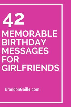 42 Memorable Birthday Messages for Girlfriends Birthday Message To Girlfriend, Birthday Greetings For Girlfriend, Cute Birthday Messages, Birthday Words, Birthday Quotes For Him, Birthday Card Sayings, Birthday Cards For Friends, Daddy Birthday, Birthday Thoughts For Friend