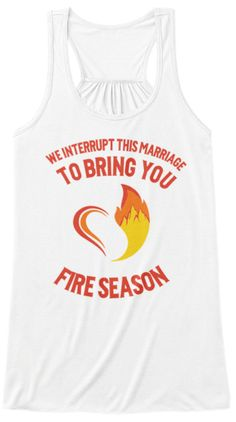 Marriage Interrupted by Fire Season Tank