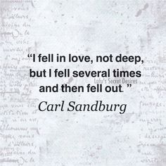 I fell in love, not deep, but I feel several times and then fell out.