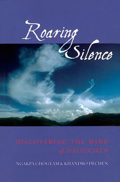 Roaring Silence guides the reader through a series of nine practical sitting exercises – constantly encouraging the testing of experience against the theory. It is more than a manual however – it explains the practices within the context of Dzogchen. It is down to earth and accessible, yet shimmers with the realisation of the path described.  http://arobuddhism.org/books/roaring-silence.html