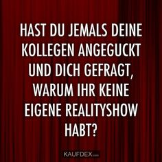 Hast du jemals deine Kollegin angeguckt und dich gefragt, warum Have you ever looked at your colleague and wondered why you do not have your own reality show? Girl Quotes, Love Quotes, Funny Quotes, Yellow Quotes, Funny As Hell, True Words, Laugh Out Loud, Picture Quotes, Decir No