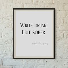 Write drunk Edit sober. Ernest Hemingway -  Save money and print yourself! Print more than once to give as gifts. No need to wait for shipping!  *** No…