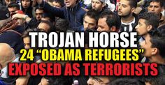 "BREAKING : TROJAN HORSE – 24 ""Obama Refugees"" Just Got Exposed as ISLAMIC TERRORISTS – TruthFeed"