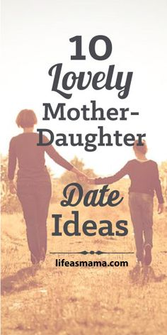 10 Lovely Mother-Daughter Date Ideas