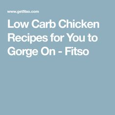 Low Carb Chicken Recipes for You to Gorge On - Fitso