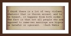 Thank you, Zach Wahls, for stating this truth so eloquently. I could not have said it better myself. I am for civil unions or domestic partnerships, but I don't think it is right to redefine marriage. I believe that marriage should be between one man and one woman.