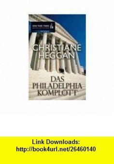 Das Philadelphia-Komplott (9783899412932) Christiane Heggan , ISBN-10: 3899412931  , ISBN-13: 978-3899412932 ,  , tutorials , pdf , ebook , torrent , downloads , rapidshare , filesonic , hotfile , megaupload , fileserve