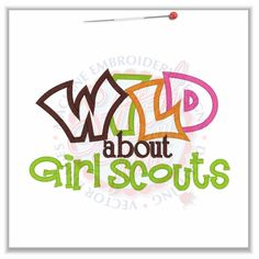 4815 Sayings : Wild About Girl Scouts 5x7 $3