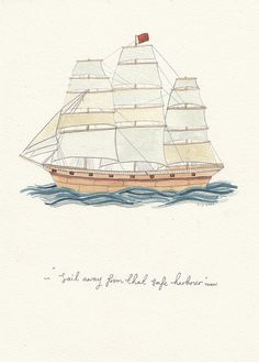"""...sail away from that safe harbor. catch the trade winds in your sails. explore. dream. discover."" -m.twain"