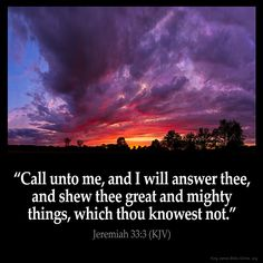 Jeremiah 33:3  Call unto me and I will answer thee and shew thee great and mighty things which thou knowest not.  Jeremiah 33:3 (KJV)  from King James Version Bible (KJV Bible) http://ift.tt/1l4rxi0  Filed under: Bible Verse Pic Tagged: Bible Bible Verse Bible Verse Image Bible Verse Pic Bible Verse Picture Daily Bible Verse Image Jeremiah 33:3 King James Bible King James Version KJV KJV Bible KJV Bible Verse Pic Picture Verse         #KingJamesVersion #KingJamesBible #KJVBible #KJV #Bible…