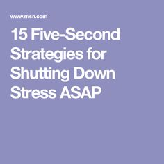 15 Five-Second Strategies for Shutting Down Stress ASAP