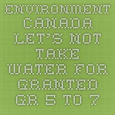 Environment Canada Let's Not take water for granted Gr 5 to 7