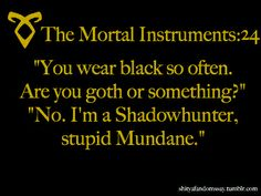 my friends know better than to ask that. and we have to wear uniforms at school. though whenever someone says jesus to me, i quote simon. and then i get hit for it. they find my fangirling annoying cuz they dont know how awesome the series is. poor mundanes.