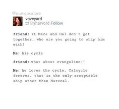 I HATE marcal/care with a PASSION! It's my NOtp. But I totally ship calcycle! I also LOVE mareven tho. Now, that's an otp!