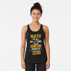 Math it's all fun and games until someone divides by zero by HALIMA Tee | Redbubble Hippie Music, Proud Mom, Racerback Tank Top, Vintage Designs, Retro Vintage, Funny Shirts, Chiffon Tops, Sleeveless Tops, Tank Man