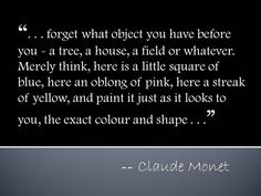 Merely think, here is a little square... Claude Monet quote