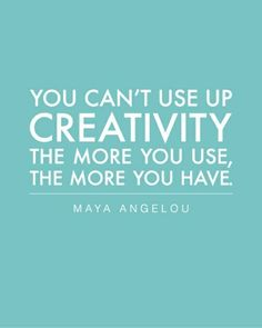 TOP CREATIVITY quotes and sayings by famous authors like Maya Angelou : You can't use up creativity, the more you use, the more you have ~Maya Angelou Quotable Quotes, Motivational Quotes, Inspirational Quotes, Brainy Quotes, Wisdom Quotes, Positive Quotes, Words Quotes, Song Quotes, Sayings