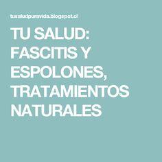 TU SALUD: FASCITIS Y ESPOLONES, TRATAMIENTOS NATURALES
