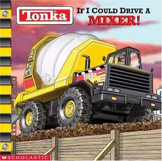 If I Could Drive A Mixer (Tonka) by Michael Teitelbaum,http://www.amazon.com/dp/0439318173/ref=cm_sw_r_pi_dp_QxyGsb0BNZ7X666W